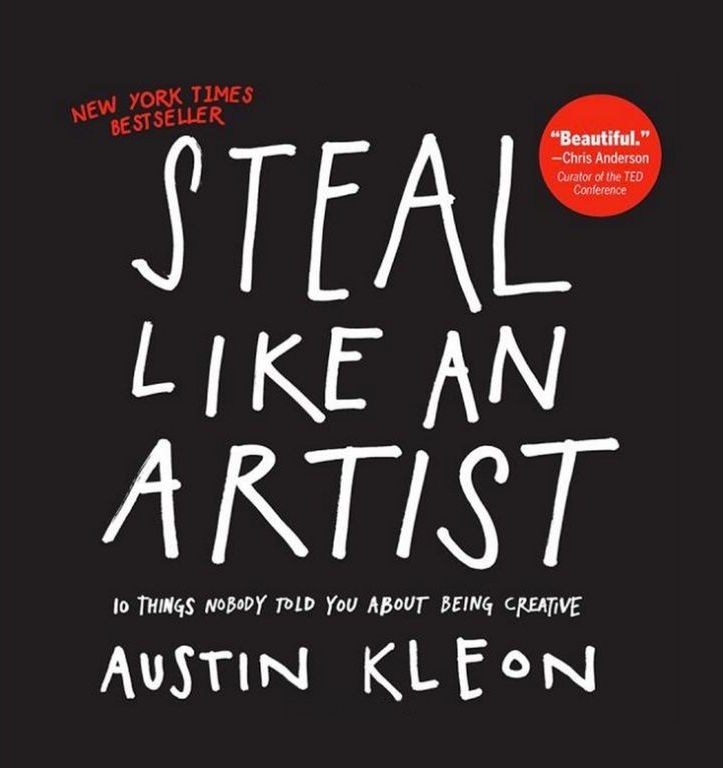 Steal Like An Artist » By. Austin Kleon  This was given to me as a gift and I like it because it's easy to pick up at any section and reference a certain area for fast visual inspiration. Kleon does an excellent job summarizing the joys and woes of a designer and as a new designer I have been pleased to know everyone else doesn't have it all figured out either!
