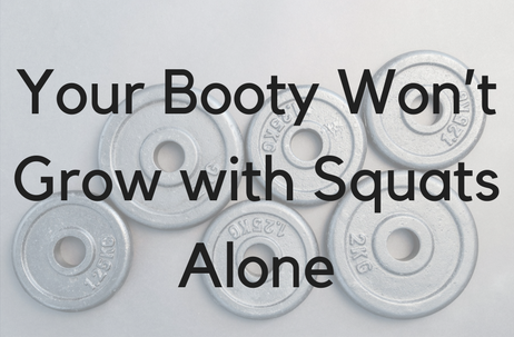 Your Booty Won't Grow with Squats Alone.png