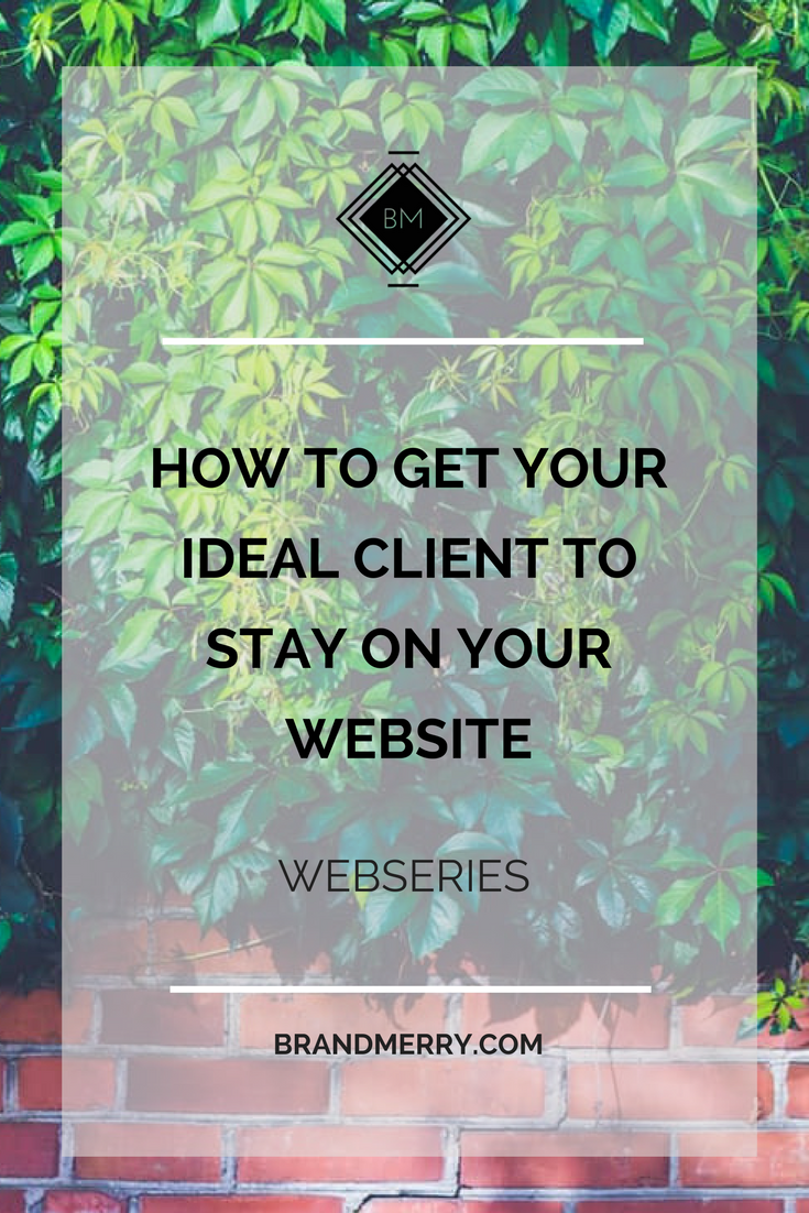 How to Get Your Ideal Client to Stay on Your Website