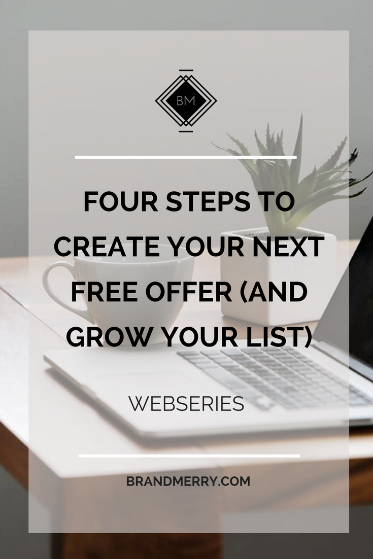 Four Steps to Create Your Next Free Offer (and Grow Your List) | www.brandmerry.com/blog