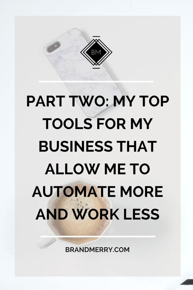 Part Two: My top tools for my business that allow me to automate more and work less