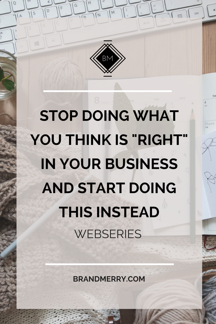 "Learning to do what works for you as a business owner and no longer trying to always do what is ""right"", especially when resistence is telling you to go another way."