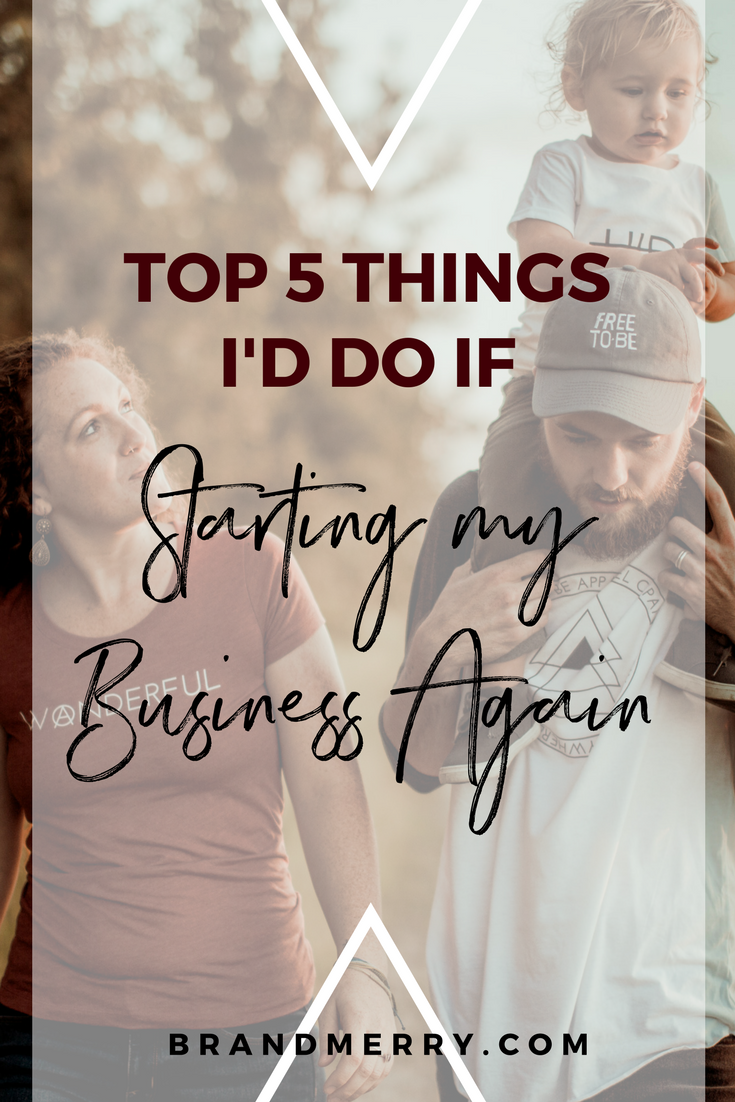 The Top 5 Things I'd Do if Starting My Business Again For the Greatest Impact to my Time and Money | Start a business | Brandmerry