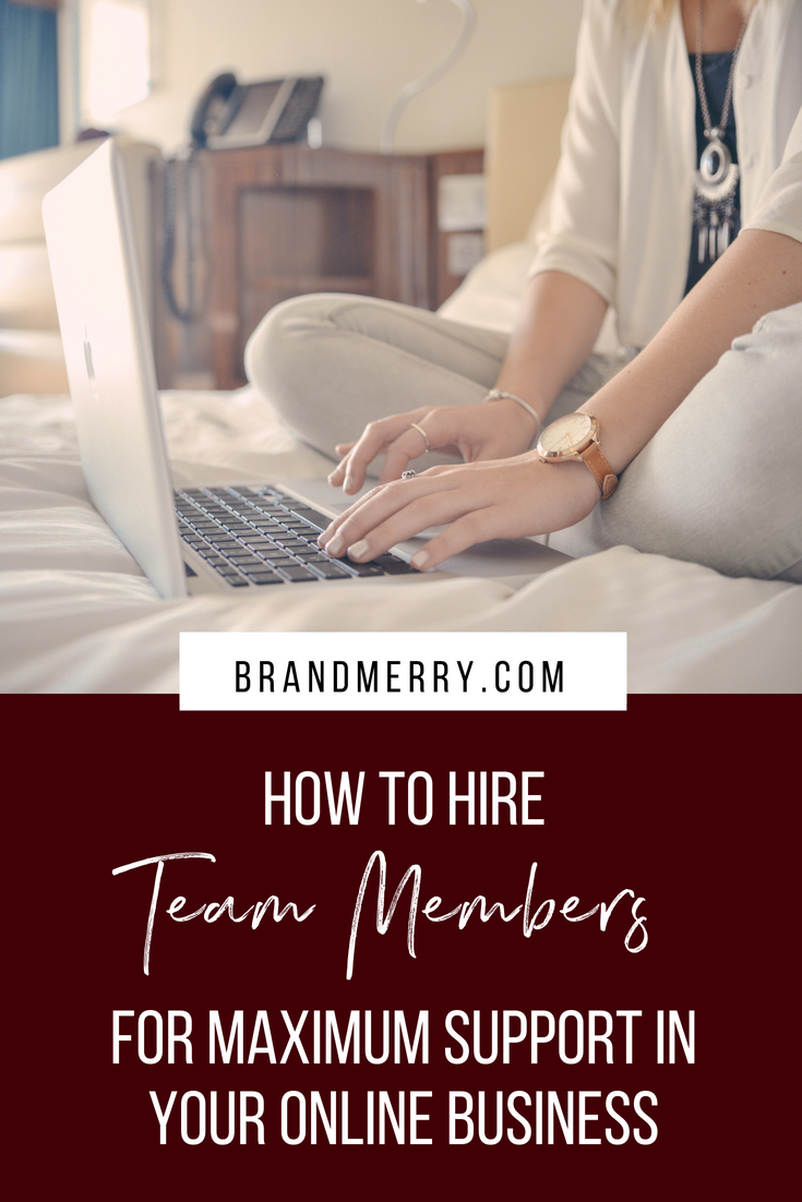 How to Hire Team Members for Maximum Support in Your Online Business | Outsourcing, when to outsource, how to find a virtual assistant | Brandmerry
