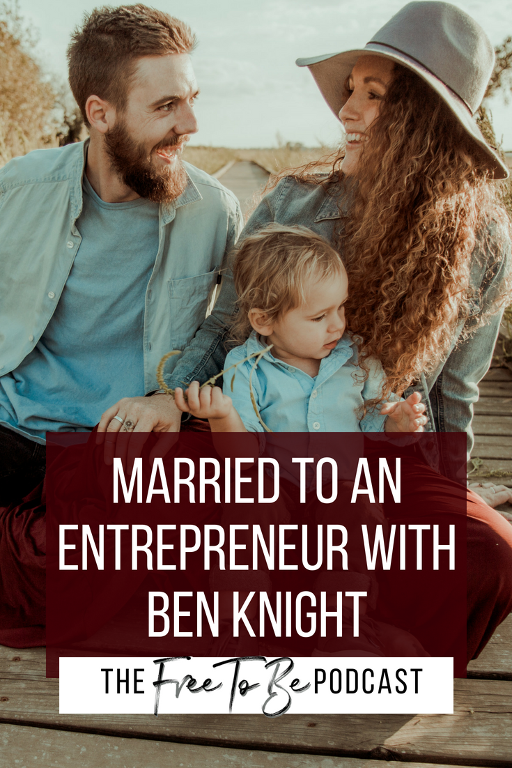 Ep. 1 Married to an Entrepreneur with Ben Knight | The Free to Be Podcast with Michelle Knight of Brandmerry
