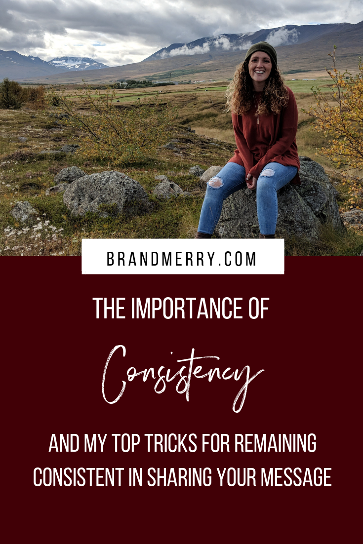 The Importance of Consistency and My Top Tricks for Remaining Consistent in Sharing Your Message | Brandmerry Blog