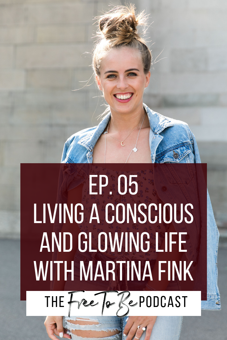 Living a Conscious and Glowing Life with Martina Fink   Episode 05 The Free To Be Podcast with Michelle Knight