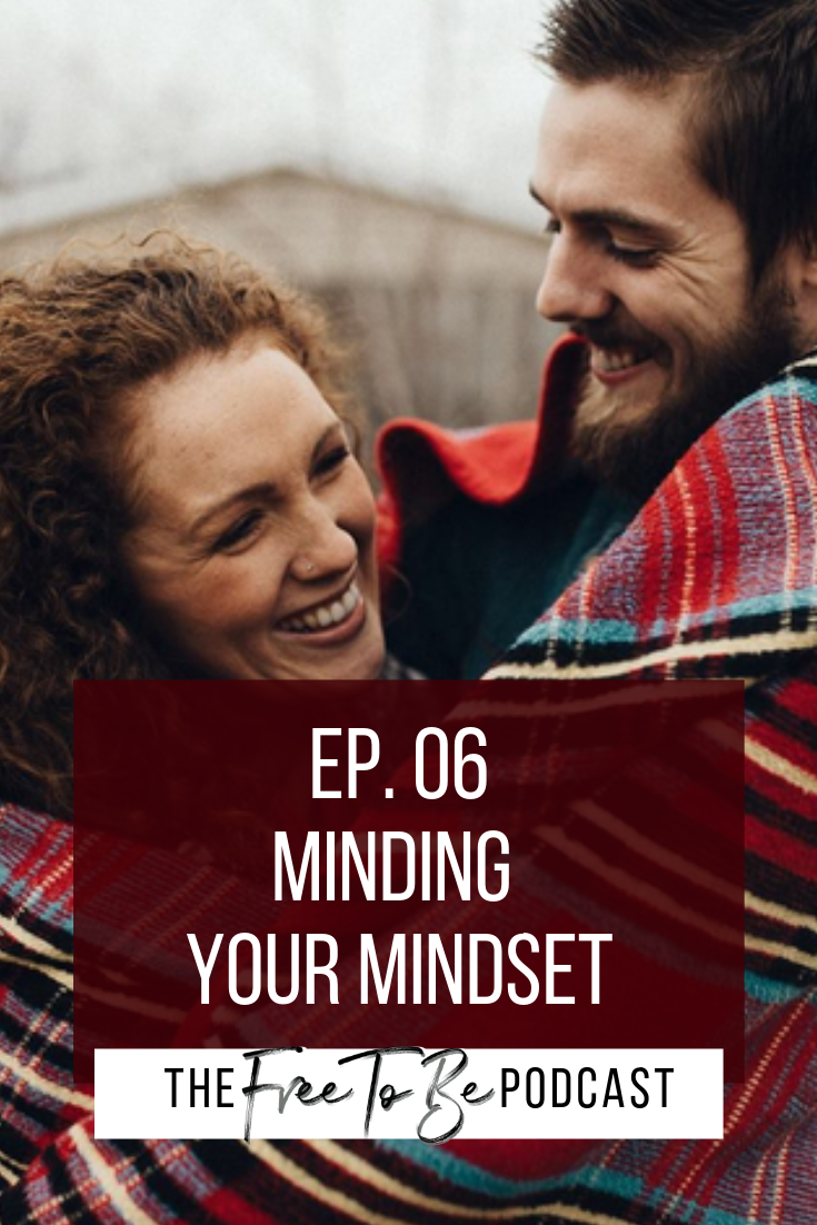 Minding Your Mindset Ep. 06 Free to Be Podcast with Branding and Business Coach Michelle Knight
