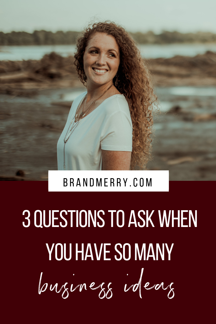 3 Questions to Ask When You Have So Many Business Ideas | What to do when you're multi-passionate, how to come up with a business idea | Brandmerry.com