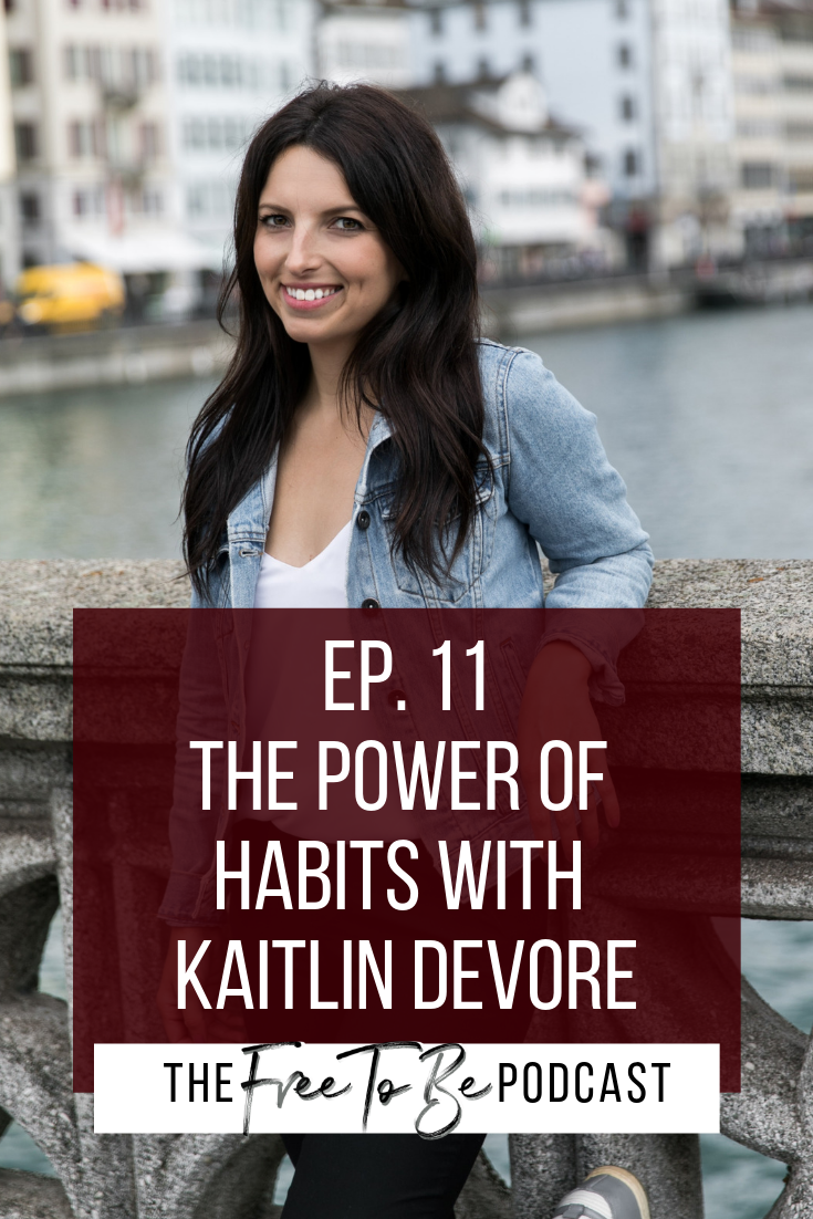 EP. 11 The Power of Habits with Kaitlin DeVore | Creating habits, daily routine, how to create a routine | Free to Be Podcast with Michelle Knight