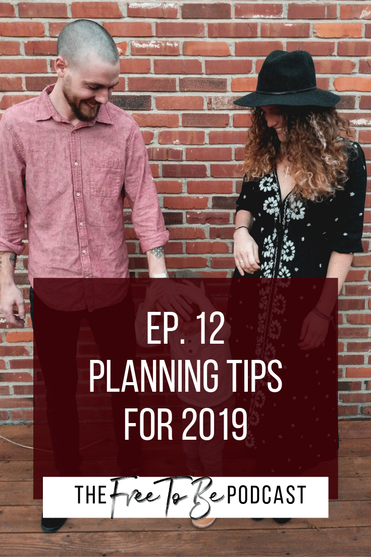 Episode 12 Free to Be Podcast Planning Tips for 2019 | Plan with me for 2019, planning tips, 2019 resolutions, 2019 planning ideas | Michelle Knight
