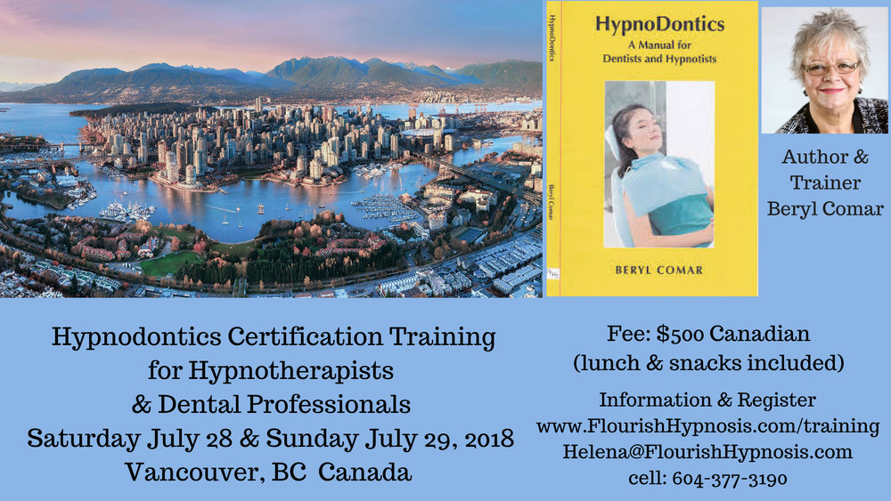 Two Day Hypnodontics Certification for Hypnotherapsits & Dental Professionals Vancouver, BC Canada - July 28 & 29, 2018 Trainer: Beryl Comar MA, MEd., MNLP, CHt, CI, DipTEFLA