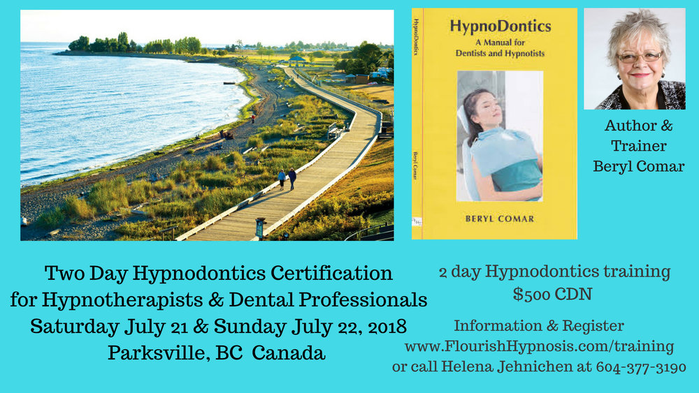 Two Day Hypnodontics Certification for Hypnotherapsits & Dental Professionals Parksville, BC Canada - July 21 & 22, 2018 Trainer: Beryl Comar MA, MEd., MNLP, CHt, CI, DipTEFLA
