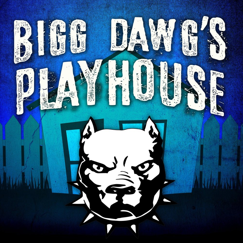Bigg Dawg's Playhouse - hosted by ToJo***COMING SOON***