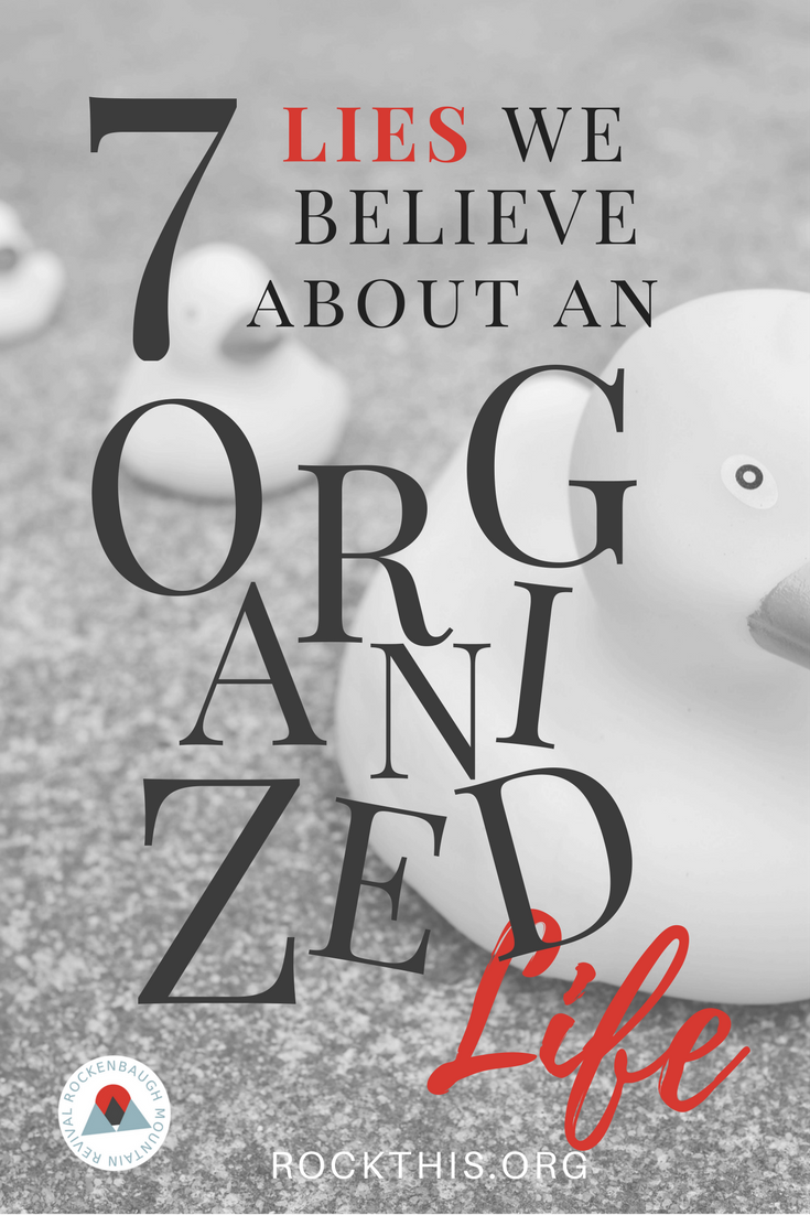 Ever wonder why you organizing seems so impossible?  You may be buying into one of these seven lies.