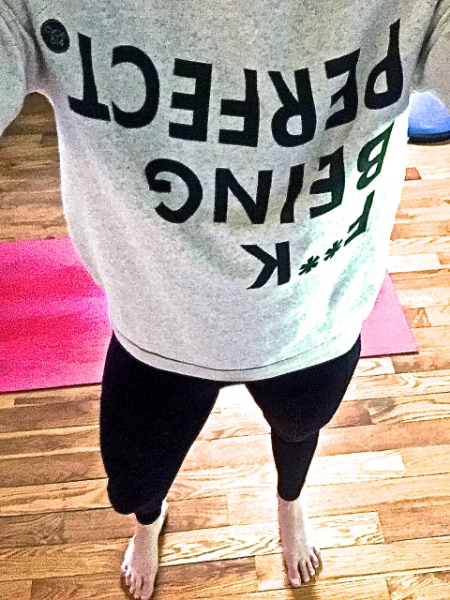 """My fave sweat shirt from Cycle614 ... """"F** Being Perfect.*"""
