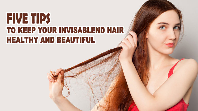 FIVE-TIPS-TO-KEEP-YOUR-INVISABLEND-HAIR-HEALTHY-AND-BEAUTIFUL.jpg