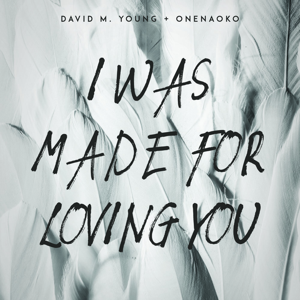I Was Made for Loving You     David M. Young & OneNaoko