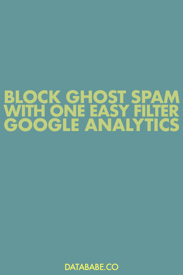Block ghost spam in Google Analytics with one easy filter - DataBabe Digital