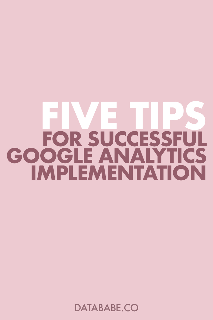 5 Tips for Successful Google Analytics Implementation. Download my FREE 20-page Google Analytics Setup Guide! - DataBabe Digital