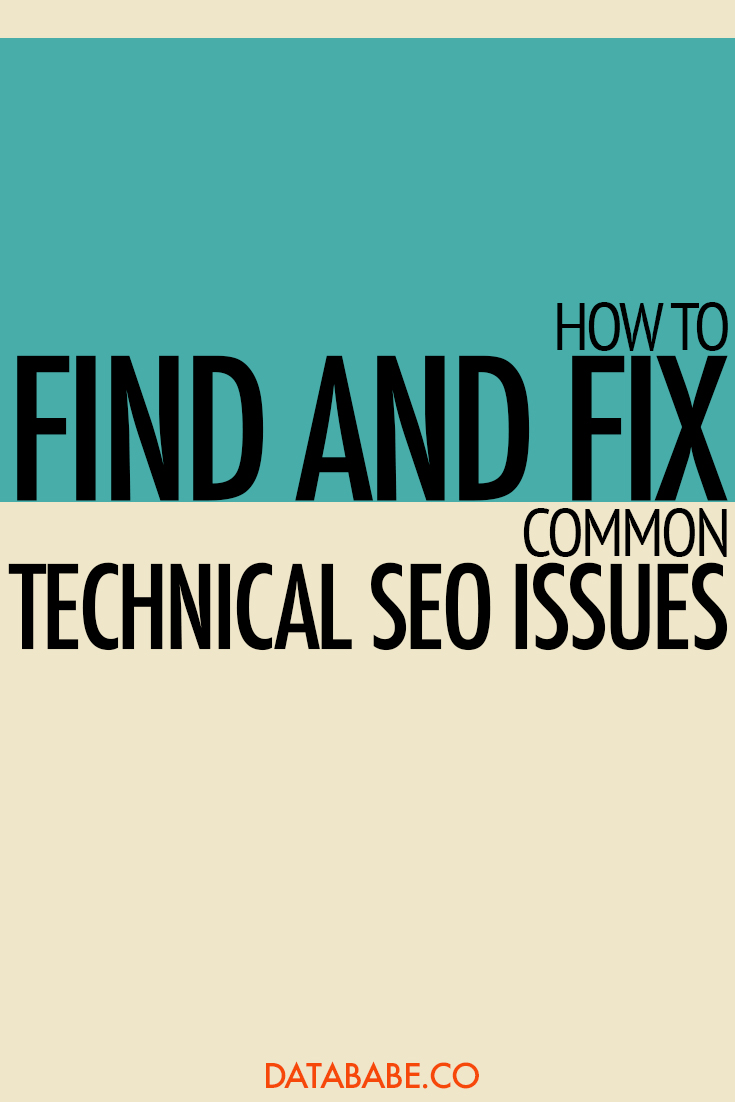 How to find & fix common technical SEO issues - DataBabe Digital