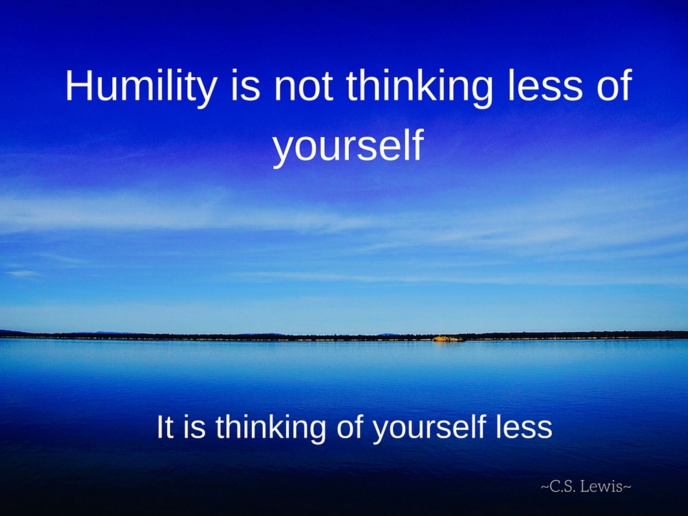 """Humility is not thinking less of yourself....jpg"