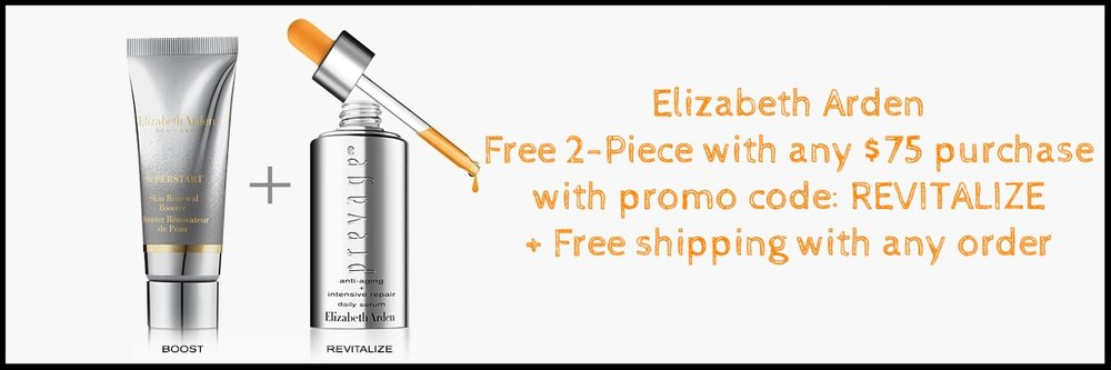 Elizabeth Arden  ~ Free 2-Piece (SUPERSTART Skin Renewal Booster, .17oz and PREVAGE® Anti-Aging + Intensive Repair Daily Serum, .17oz) with any $75 purchase with promo code: REVITALIZE + Free shipping with any order