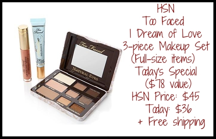 HSN ~  Too Faced Cosmetics  ~ I Dream of Love 3-piece Makeup Set (Full-size items) ~ Today's Special ~ ($78 value) HSN Price: $45 Today: $36 + Free shipping