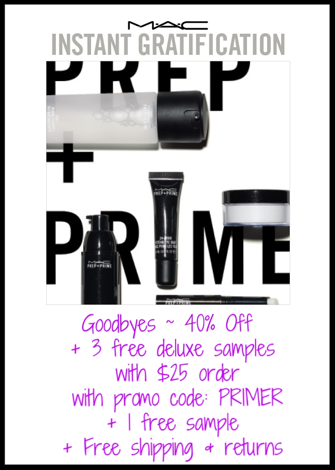 MAC Cosmetics ~  Goodbyes  now 40% Off + Receive three Prep + Prime Samples (Prep + Prime Skin, Prep + Prime Natural Radiance Pink, & Prep + Prime Natural Radiance Yellow) with $25 purchase with promo code: PRIMER (Ends 3/31) + Free sample, free shipping, and returns!