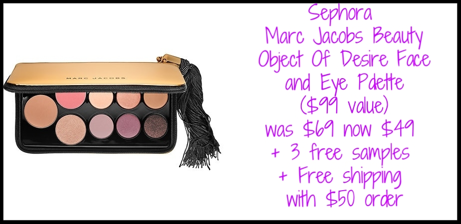 Sephora ~  Marc Jacobs Beauty  Object Of Desire Face and Eye Palette ($99 value) was: $69 now: $49 +3 free samples + Free shipping with $50 or Join Sephora Flash  Here  ($10 per year) for free shipping on any order