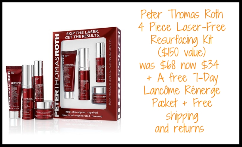 Macy's (It's sold-out) ~ Peter Thomas Roth 4-Piece Laser-Free Resurfacing Kit ($150 value) was: $68 now: $34 + Receive A FREE 7-Day Supply Of Lancôme Rénergie Day Cream With A $35 Beauty Purchase + Free shipping and returns on any beauty order