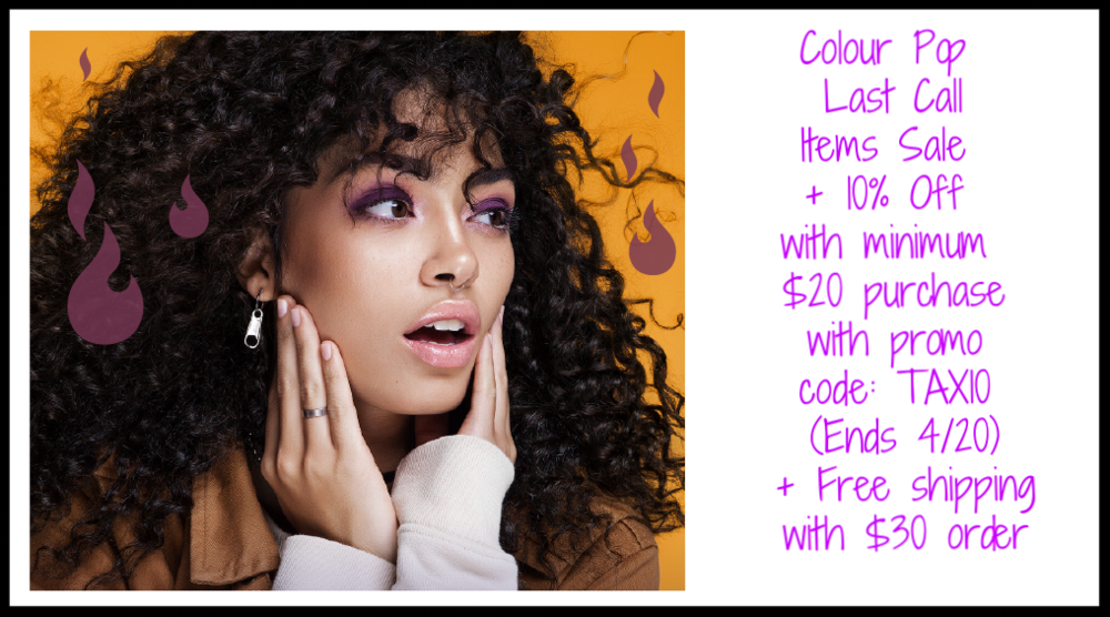 Colour Pop ~ Last Call Items Sale + 10% Off with minimum $20 purchase with promo code: TAX10 (Ends 4/20) + Free shipping with $30 order