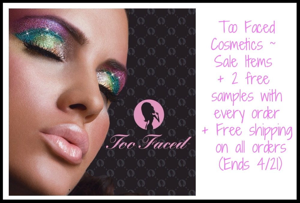 Too Faced ~ Sale Items + 2 free samples with every order + Free shipping on all orders (Ends 4/21)