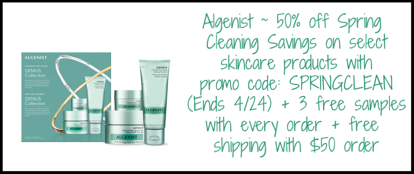 Algenist  ~ 50% off Spring Cleaning Savings on select skincare products with promo code: SPRINGCLEAN (Ends 4/24) + 3 free samples with every order + free shipping with $50 order