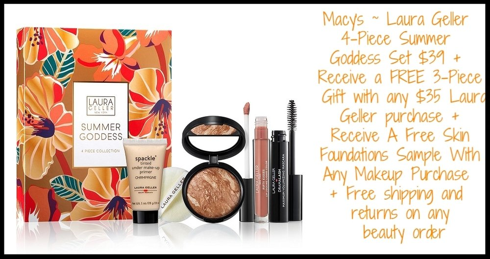 Macy's ~ Laura Geller ~  Laura Geller 4-Piece Summer Goddess Set  $39 + Receive a FREE 3-Piece Gift with any $35 Laura Geller purchase (Out of stock) + Receive A Complimentary Skin Foundations Sample With Any Makeup Purchase + Free shipping and returns on any beauty order