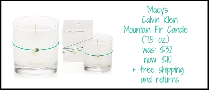 Macy's ~  Calvin Klein Mountain Fir Candle  (7.5 oz.) was: $32 now: $10 + free shipping and returns