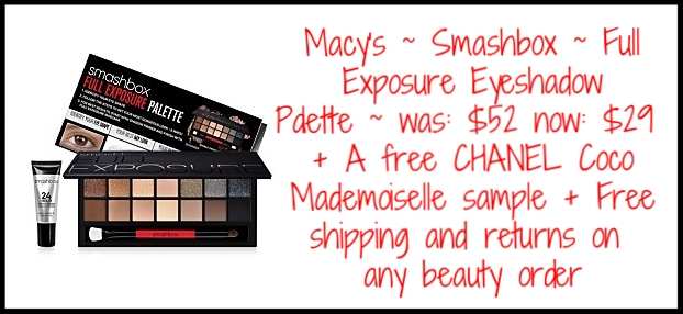 Macy's ~ Smashbox ~ Full Exposure Eyeshadow Palette ~ was: $52 now: $29 + Receive a complimentary CHANEL Coco Mademoiselle sample with any beauty purchase + Free shipping and returns on any beauty order