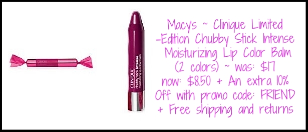 Macy's ~ Clinique ~ Limited-Edition  Chubby Stick Intense Moisturizing Lip Color Balm  (2 colors) ~ was: $17 now: $8.50 + An extra 10% Off with promo code: FRIEND + There's a 7-Piece Clinique Gift with any $28 Clinique purchase + 2 more Clinique GWP Offers with any $55 Clinique purchase (While supplies last!) + Free shipping and returns with any beauty order