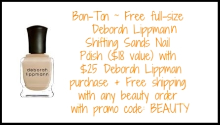 Bon-Ton  ~ Free full-size Deborah Lippmann Shifting Sands Nail Polish ($18 value) with $25 Deborah Lippman purchase + An extra 10% off with promo code: BEAUTYOFFER + Free shipping with any beauty order with promo code: BEAUTY (Both codes combined)