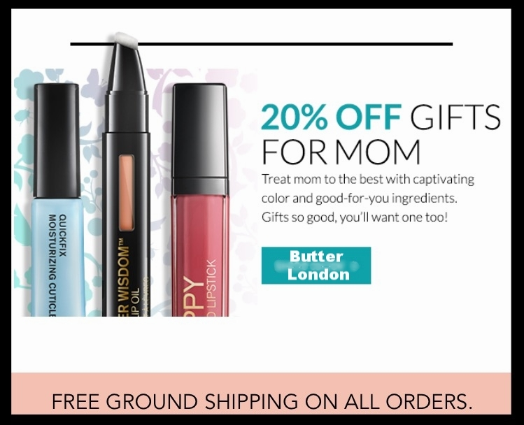 Butter London  ~ 20% Off of Gifts for Moms + Free Gift with $50 purchase with promo code: SPRING17 + Free shipping on any order