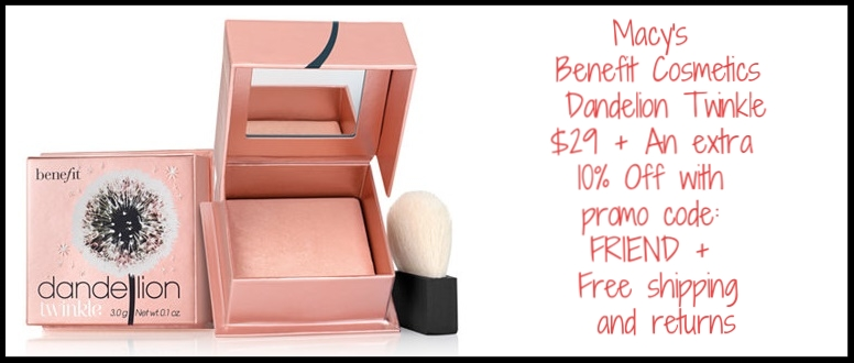 Macy's ~  Benefit Dandelion Twinkle  (Delicate highlighting and luminizing powder in the perfect nude-pink shade. Its baked technology creates a sheer, whisper-light texture and delicate radiance, perfect for highlighting and brightening for a luminous girly glow.) ~ $29 + An extra 10% off with promo code: FRIEND (Ends 5/7) + Free shipping and returns on any beauty order