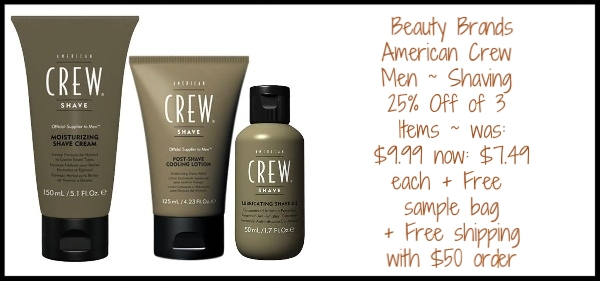 Beauty Brands ~ American Crew Men ~ Shaving ~ 25% Off of 3 Items ~ was: $9.99 now: $7.49 each + Free sample bag + Free shipping with $50 order