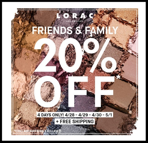 Lorac ~ 20% Off Friends & Family Sale (Ends 5/1 ~ collaborations excluded) + Free shipping
