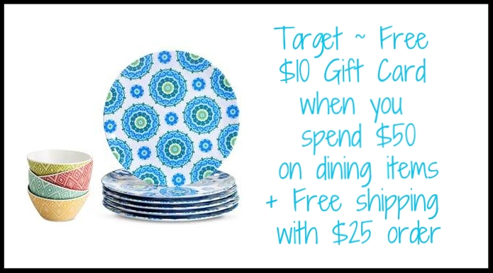 Target ~  Free $10 Gift Card  when you spend $50 on dining items + Free shipping with $25 order
