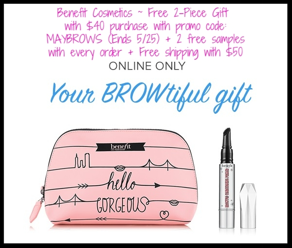 Benefit Cosmetics  ~ Free 2-Piece Gift with $40 purchase with promo code: MAYBROWS (Ends 5/25) + 2 free samples with every order + Free shipping with $50
