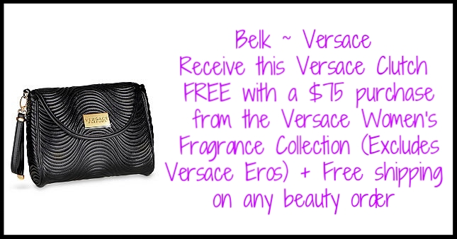 Belk  ~ Receive this Versace Clutch FREE with a $75 purchase  from the Versace Women's Fragrance Collection (Excludes Versace Eros) + Free shipping on any beauty order