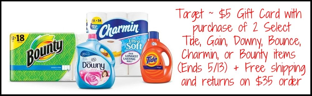 Target  ~ $5 Gift Card with purchase of 2 Select  Tide, Gain, Downy, Bounce, Charmin, or Bounty items (Ends 5/13) + Free shipping and returns on $35 order