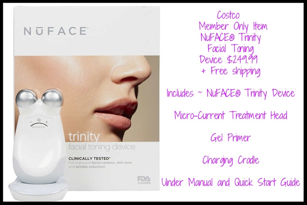 Costco  ~ (It's out of stock) Member Only Item ~ NuFACE® Trinity Facial Toning Device $249.99 + Free shipping  Includes ~ NuFACE® Trinity Device  Micro-Current Treatment Head  Gel Primer  Charging Cradle  Under Manual and Quick Start Guide