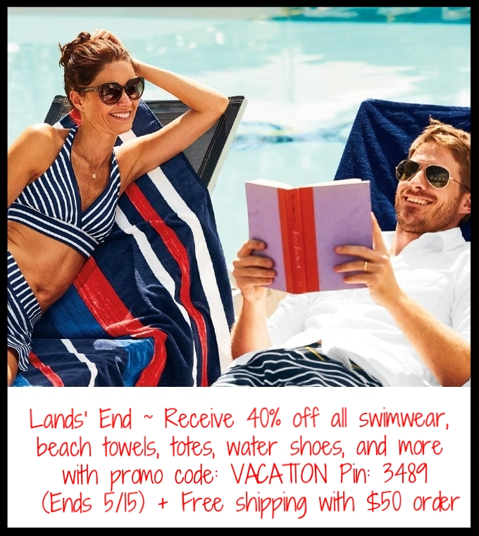 Lands' End  ~ Receive 40% off all swimwear, beach towels, totes, water shoes,  and more with promo code: VACATION Pin: 3489 (Ends 5/15) + Free shipping with $50 order