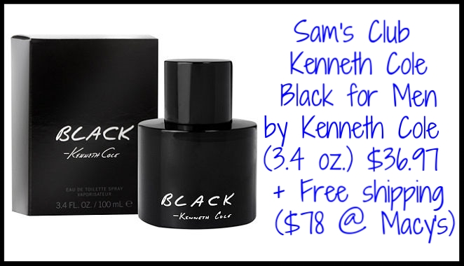 Sam's Club  ~ Kenneth Cole Black for Men by Kenneth Cole (3.4 oz.) $36.97 + Free shipping ($78 @  Macy's ) OR  Century 21  has a 3-Piece Set (Includes: Eau De Toilette Spray, 3.4 fl. oz., 100ml, After Shave Balm, 3.4 fl. oz., 100ml, Alcohol Free Deodorant, 2.6 oz.) $26.99 ($70 value) + Free shipping with $25 beauty order